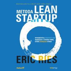 Metoda Lean Startup. Wykorzystaj innowacyjne narzędzia i stwórz firmę, która zdobędzie rynek