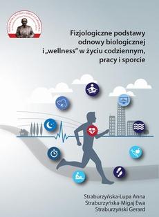 """Fizjologiczne podstwy odnowy bologicznej i """"wellness"""" w życiu codziennym, pracy i sporcie"""