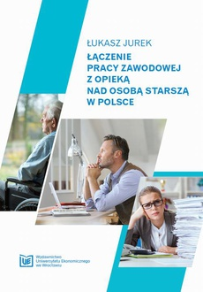 Łączenie pracy zawodowej z opieką nad osobą starszą w Polsce