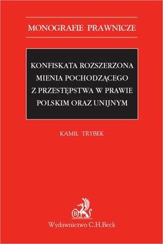 Konfiskata rozszerzona mienia pochodzącego z przestępstwa w prawie polskim oraz unijnym
