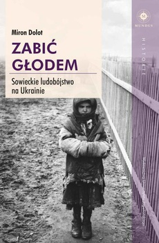 Zabić głodem. Sowieckie ludobójstwo na Ukrainie