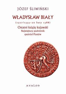 Władysław Biały 1327/1333-20 luty 1388 Ostatni książę kujawski