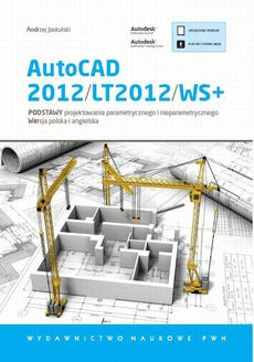 AutoCAD 2012/LT2012/WS+. Podstawy projektowania parametrycznego i nieparametrycznego. Wersja polska i angielska