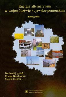 Energia alternatywna w województwie kujawsko-pomorskim. Monografia