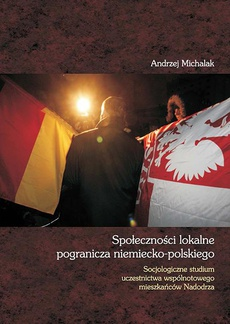 Społeczności lokalne pogranicza niemiecko-polskiego. Socjologiczne studium uczestnictwa wspólnotowego mieszkańców Nadodrza