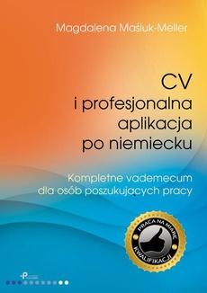 CV i profesjonalna aplikacja po niemiecku. Kompletne vademecum dla osób poszukujących pracy