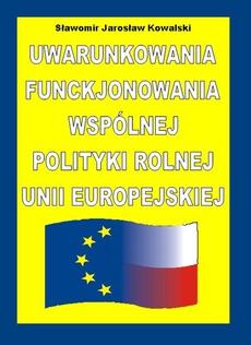 Uwarunkowania funkcjonowania Wspólnej Polityki Rolnej Unii Europejskiej