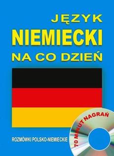 Język niemiecki na co dzień. Rozmówki polsko-niemieckie