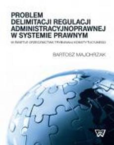 Problem delimitacji regulacji administracyjnoprawnej w świetle orzecznictwa Trybunału Konstytucyjneg