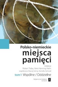Polsko-niemieckie miejsca pamięci Tom 1
