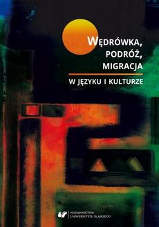 Wędrówka, podróż, migracja w języku i kulturze - 18 Żywioł nomadyczny w twórczości Edwarda Stachury (z perspektywy geopoetyki)