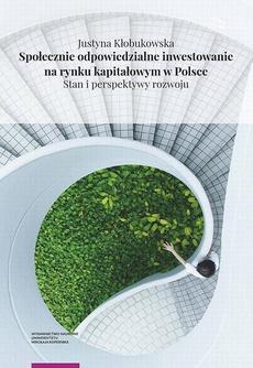 Społecznie odpowiedzialne inwestowanie na rynku kapitałowym w Polsce. Stan i perspektywy rozwoju