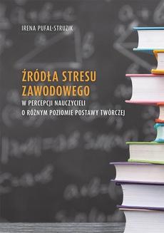 Źródła stresu zawodowego w percepcji nauczycieli o różnym poziomie postawy twórczej