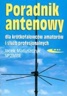 Poradnik antenowy dla krótkofalowców amatorów i służb profesjonalnych