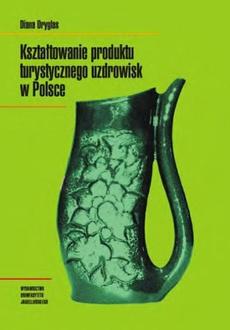 Kształtowanie produktu turystycznego uzdrowisk w Polsce