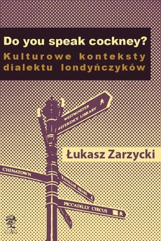 Do you speak cockney? Kulturowe konteksty dialektu londyńczyków