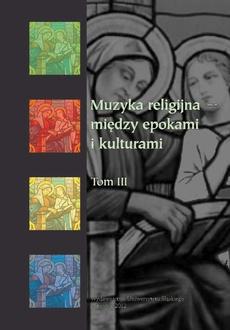 Muzyka religijna – między epokami i kulturami. T. 3