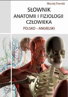 Słownik anatomii i fizjologii człowieka polsko-angielski