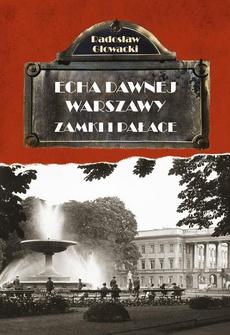 Echa Dawnej Warszawy Zamki i Pałace
