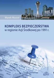 Kompleks bezpieczeństwa w regionie Azji Środkowej po 1991 r.