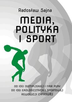 Media, polityka i sport. Od idei olimpijskiej i fair play do idei ekologicznych i sportowej rewolucji cyfrowej
