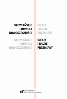 Słowiańskie formuły nowoczesności – ideały i iluzje przemiany. Studia dedykowane Profesor Barbarze Czapik-Lityńskiej