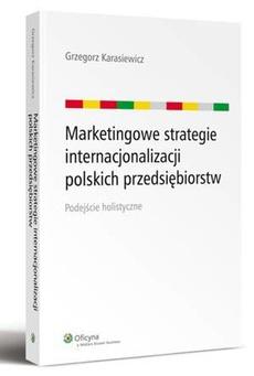 Marketingowe strategie internacjonalizacji polskich przedsiębiorstw. Podejście holistyczne