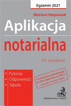 Aplikacja notarialna 2021. Pytania odpowiedzi tabele. Wydanie 14