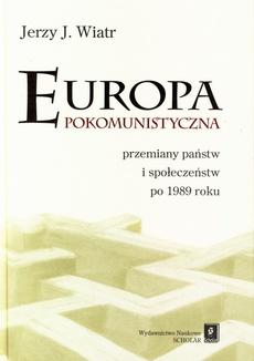Europa pokomunistyczna. Przemiany państw i społeczeństw po 1989 r.