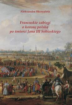 Francuskie zabiegi o koronę polską po śmierci Jana III Sobieskiego