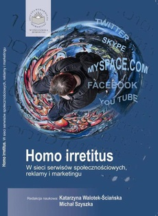 Homo Irretitus. W sieci serwisów społecznościowych, reklamy i marketingu społecznego