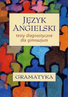 Język angielski. Testy diagnostyczne dla gimnazjum. Gramatyka
