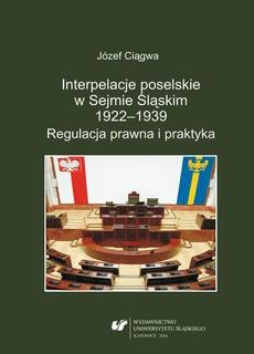 Interpelacje poselskie w Sejmie Śląskim 1922–1939. Regulacja prawna i praktyka - 01 Interpelacje poselskie w I Sejmie Śląskim (10 października 1922—23 stycznia 1929), cz. I