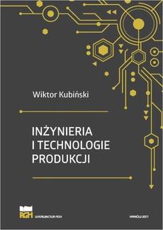Inżynieria i technologie produkcji. Wydanie zmienione i poszerzone