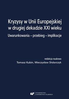 Kryzysy w Unii Europejskiej w drugiej dekadzie XXI wieku. Uwarunkowania – przebieg – implikacje
