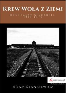 Krew woła z ziemi. Holocaust w Europie 1939-1945