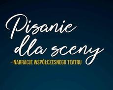 Pisanie dla sceny – narracje współczesnego teatru