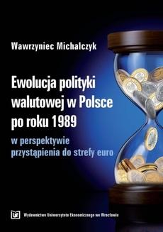 Ewolucja polityki walutowej w Polsce po roku 1989 w perspektywie przystąpienia do strefy euro