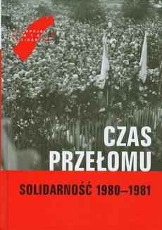 Czas przełomu Solidarność 1980-1981