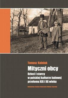 Mityczni obcy. Dzieci i starcy w polskiej kulturze ludowej przełomu XIX i XX wieku