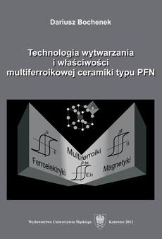 Technologia wytwarzania i właściwości multiferroikowej ceramiki typu PFN - 01 Rozdz. 1-2. Modyfikacja składu PFN; Optymalizacja warunków syntezy PFN i BFN