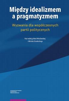 Między idealizmem a pragmatyzmem. Wyzwania dla współczesnych partii politycznych