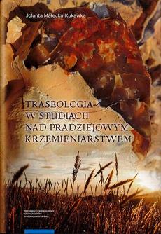 Traseologia w studiach nad pradziejowym krzemieniarstwem