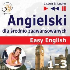 Angielski dla średnio zaawansowanych. Easy English: Części 1-3 (15 tematów konwersacyjnych na poziomie od A2 do B2)