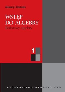 Wstęp do algebry, cz. 1