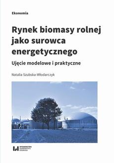 Rynek biomasy rolnej jako surowca energetycznego