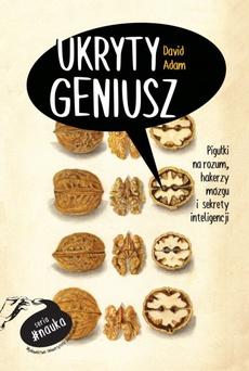 Ukryty geniusz. Pigułki na rozum, hakerzy mózgu i sekrety inteligencji
