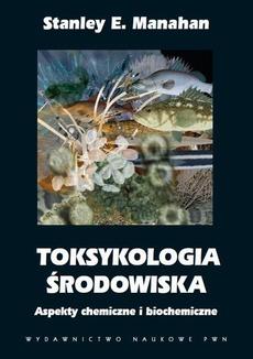 Toksykologia środowiska. Aspekty chemiczne i biochemiczne