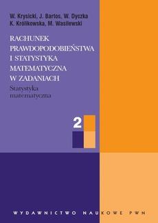 Rachunek prawdopodobieństwa i statystyka matematyczna w zadaniach, cz. 2