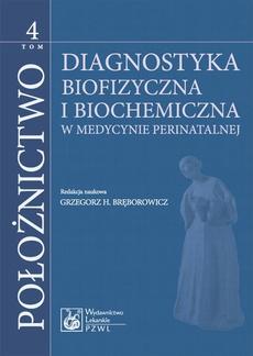Położnictwo. Tom 4. Diagnostyka biofizyczna i biochemia